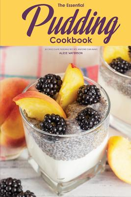 The Essential Pudding Cookbook: 30 Chocolate Pudding Recipes Anyone Can Make Cover Image