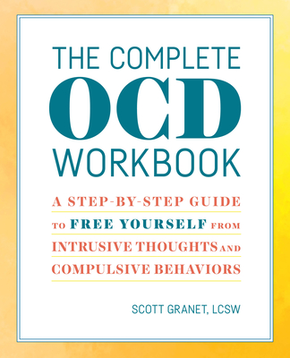 The Complete Ocd Workbook: A Step-By-Step Guide to Free Yourself from Intrusive Thoughts and Compulsive Behaviors Cover Image