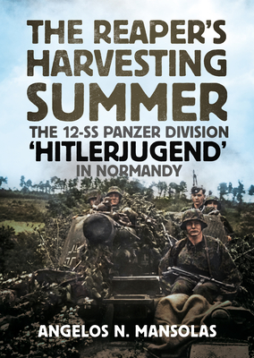 The Reaper's Harvesting Summer: The 12-SS Panzer Division 'Hitlerjugend' in Normandy: June-September 1944 Cover Image