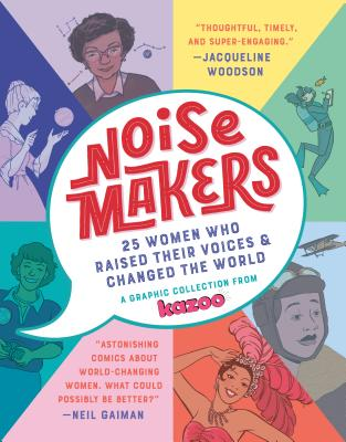 Noisemakers: 25 Women Who Raised Their Voices & Changed the World - A Graphic Collection from  Kazoo Cover Image