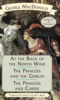 At the Back of the North Wind / The Princess and the Goblin / The Princess and Curdie Cover Image
