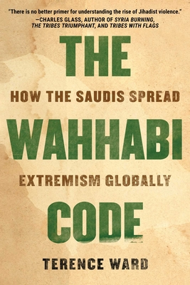The Wahhabi Code: How the Saudis Spread Extremism Globally Cover Image