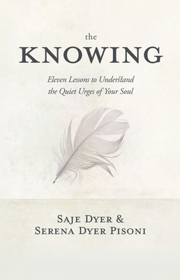 The Knowing: 11 Lessons to Understand the Quiet Urges of Your Soul Cover Image