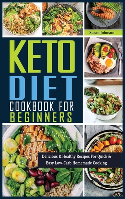 Keto Cookbook for Beginners: Delicious & Healthy Recipes For Quick & Easy Low-Carb Homemade Cooking Cover Image