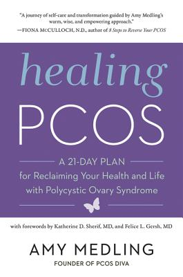 Healing PCOS: A 21-Day Plan for Reclaiming Your Health and Life with Polycystic Ovary Syndrome Cover Image