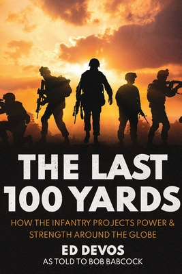 The Last 100 Yards: How the Infantry Projects Power & Strength Around the Globe Cover Image