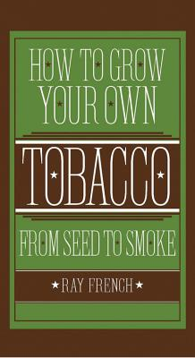 How to Grow Your Own Tobacco from Seed to Smoke Cover Image