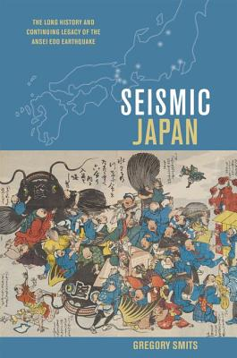 Seismic Japan: The Long History and Continuing Legacy of the Ansei EDO Earthquake Cover Image