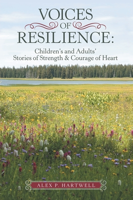 Voices of Resilience: Children's and Adults' Stories of Strength & Courage of Heart Cover Image