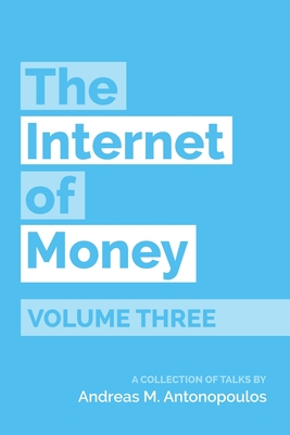The Internet of Money Volume Three: A Collection of Talks by Andreas M. Antonopoulos Cover Image