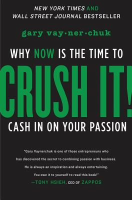Crush It!: Why Now Is the Time to Cash in on Your Passion Cover Image