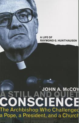 A Still and Quiet Conscience: The Archbishop Who Challenged a Pope, a President, and a Church Cover Image