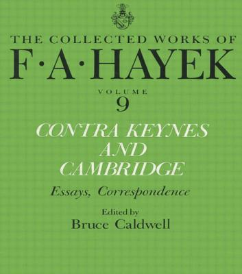 Contra Keynes and Cambridge: Essays, Correspondence (Collected Works of F.A. Hayek) Cover Image