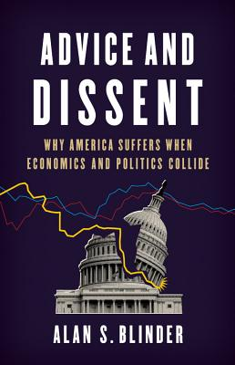Advice and Dissent: Why America Suffers When Economics and Politics Collide Cover Image