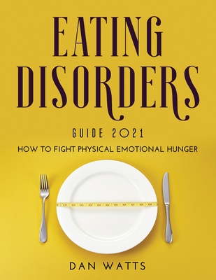 Eating Disorders Guide 2021: How to Fight Physical Emotional Hunger Cover Image