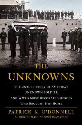 The Unknowns: The Untold Story of America's Unknown Soldier and Wwi's Most Decorated Heroes Who Brought Him Home Cover Image