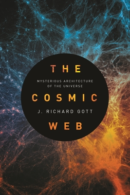 The Cosmic Web: Mysterious Architecture of the Universe Cover Image
