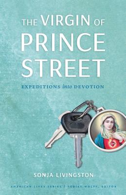The Virgin of Prince Street: Expeditions into Devotion (American Lives ) Cover Image