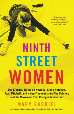 Ninth Street Women: Lee Krasner, Elaine de Kooning, Grace Hartigan, Joan Mitchell, and Helen Frankenthaler: Five Painters and the Movement That Changed Modern Art Cover Image