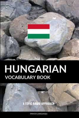 Hungarian Vocabulary Book: A Topic Based Approach Cover Image