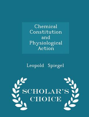 Chemical Constitution and Physiological Action - Scholar's Choice Edition cover