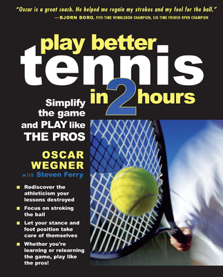 Play Better Tennis in Two Hours: Simplify the Game and Play Like the Pros Cover Image