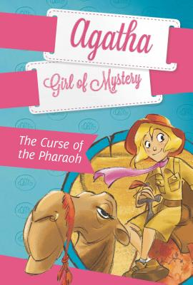 The Curse of the Pharaoh #1 (Agatha: Girl of Mystery #1) Cover Image
