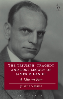 The Triumph, Tragedy and Lost Legacy of James M Landis: A Life on Fire Cover Image