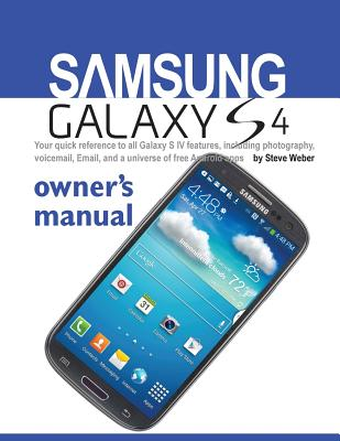 Samsung Galaxy S4 Owner's Manual: Your Quick Reference to All Galaxy S IV Features, Including Photography, Voicemail, Email, and a Universe of Free an Cover Image