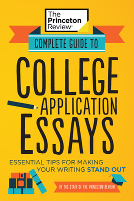 Complete Guide to College Application Essays: Essential Tips for Making Your Writing Stand Out (College Admissions Guides) Cover Image