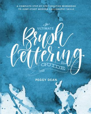 The Ultimate Brush Lettering Guide: A Complete Step-by-Step Creative Workbook to Jump-Start Modern Calligraphy Skills Cover Image