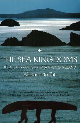 The Sea Kingdoms: The History of Celtic Britain & Ireland Cover Image