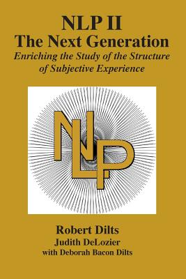 Nlp II: The Next Generation: Enriching the Study of the Structure of Subjective Experience Cover Image