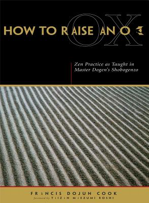 How to Raise an Ox: Zen Practice as Taught in Master Dogen's Shobogenzo Cover Image