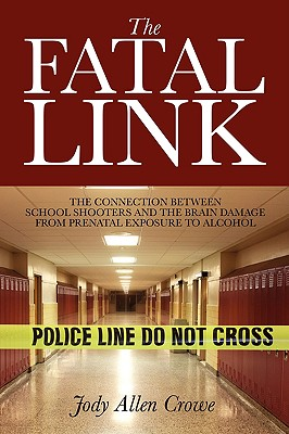 The Fatal Link: The Connection Between School Shooters and the Brain Damage from Prenatal Exposure to Alcohol Cover Image