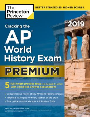 Cracking the AP World History Exam 2019, Premium Edition: 5 Practice Tests  + Complete Content Review (College Test Preparation) (Paperback) | Politics  and Prose Bookstore