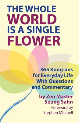 The Whole World Is a Single Flower: 365 Kong-ans for Everyday Life With Questions and Commentary Cover Image