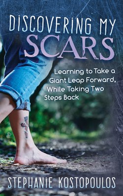Discovering My Scars: Learning to Take a Giant Leap Forward, While Taking Two Steps Back Cover Image