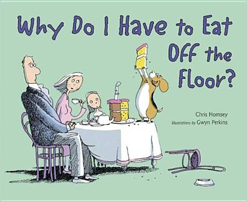 Cover for Why Do I Have to Eat Off the Floor?