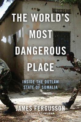 The World's Most Dangerous Place: Inside the Outlaw State of Somalia Cover Image