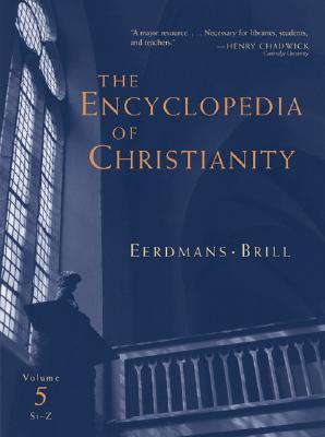 The Encyclopedia of Christianity: Volume 5: Si-Z (Encyclopedia of Christianity (Eerdmans) #5) Cover Image