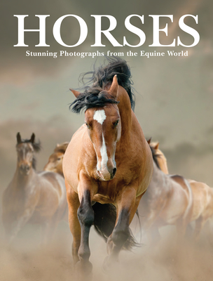 Horses: Stunning Photographs from the Equine World Cover Image