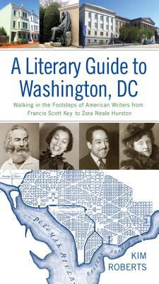 A Literary Guide to Washington, DC: Walking in the Footsteps of American Writers from Francis Scott Key to Zora Neale Hurston Cover Image