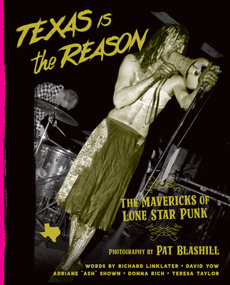 Texas Is the Reason: The Mavericks of Lone Star Punk Cover Image