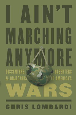 I Ain't Marching Anymore: Dissenters, Deserters, and Objectors to America's Wars Cover Image