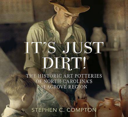 It's Just Dirt! the Historic Art Potteries of North Carolina's Seagrove Region Cover Image