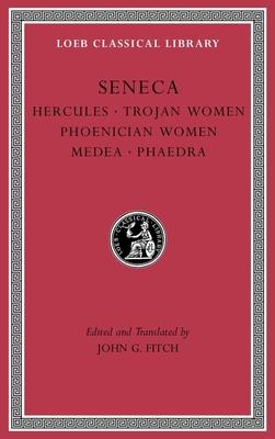 Tragedies, Volume I: Hercules. Trojan Women. Phoenician Women. Medea. Phaedra (Loeb Classical Library #62) Cover Image