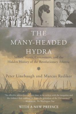 The Many-Headed Hydra: Sailors, Slaves, Commoners, and the Hidden History of the Revolutionary Atlantic Cover Image