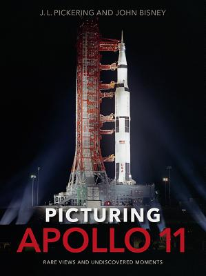 Picturing Apollo 11: Rare Views and Undiscovered Moments Cover Image
