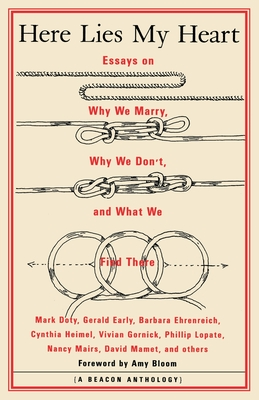 Here Lies My Heart: Essays on Why We Marry, Why We Don't, and What We Find There Cover Image